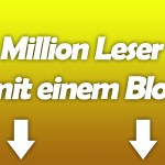 Wie erreicht man mit einem Blog eine Million Leser?