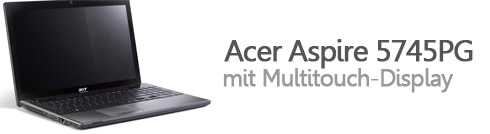 Neues Acer Notebook: Aspire 5745PG mit Multitouch