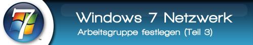 Windows 7 Netzwerk einrichten – Arbeitsgruppe festlegen (Teil 3)