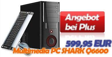 Plus Multimedia PC SHARK Q6600 Angebot und Testbericht