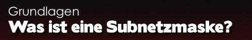 Was ist eine Subnetzmaske bzw. Subnetmask?